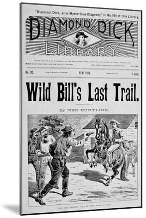 Front Cover of 'Wild Bill's Last Trail', a Ned Buntline 'Dime' Novel Featuring Wild Bill Hickok--Mounted Giclee Print