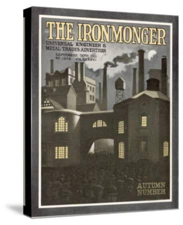 Factory Scene - Cover for the Ironmonger, 30 September 1911--Stretched Canvas Print