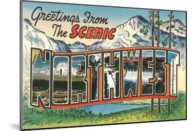 Greetings from the Scenic Northwest--Mounted Art Print