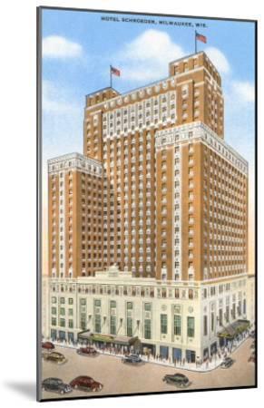 Hotel Schroeder, Milwaukee, Wisconsin--Mounted Art Print
