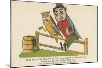 There Was an Old Man with an Owl, Who Continued to Bother and Howl-Edward Lear-Mounted Giclee Print