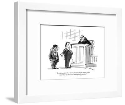 """""""In extenuation, Your Honor, I would like to suggest to the court that my ?"""" - New Yorker Cartoon-Lee Lorenz-Framed Premium Giclee Print"""