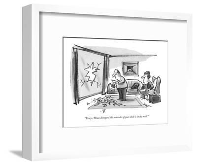 """""""It says, 'Please disregard this reminder if your check is in the mail.'"""" - New Yorker Cartoon-Lee Lorenz-Framed Premium Giclee Print"""