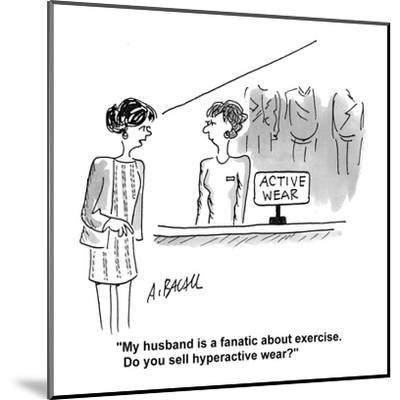 """""""My husband is a fanatic about exercise. Do you sell hyperactive wear?"""" - Cartoon-Aaron Bacall-Mounted Premium Giclee Print"""
