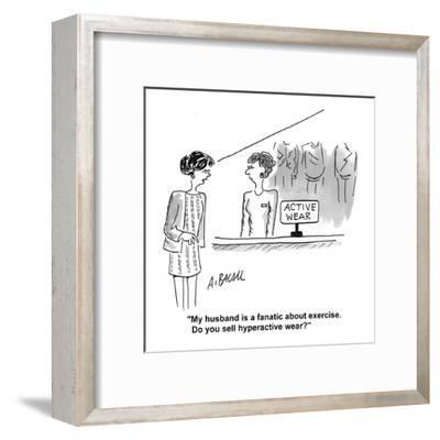 """""""My husband is a fanatic about exercise. Do you sell hyperactive wear?"""" - Cartoon-Aaron Bacall-Framed Premium Giclee Print"""
