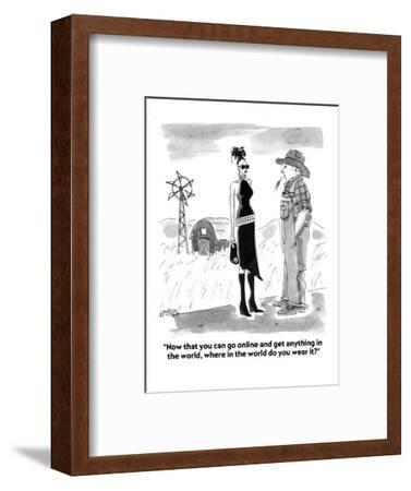 """Now that you can go online and get anything in the world, where in the wo?"" - Cartoon-Marisa Acocella Marchetto-Framed Premium Giclee Print"