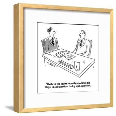 """""""I believe the courts recently ruled that it is illegal to ask questions d?"""" - Cartoon-Aaron Bacall-Framed Premium Giclee Print"""