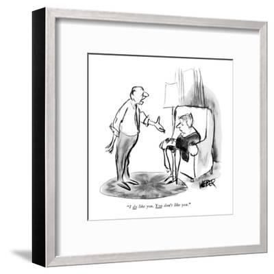 """I do like you. You don't like you."" - New Yorker Cartoon-Robert Weber-Framed Premium Giclee Print"