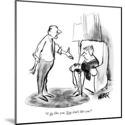"""I do like you. You don't like you."" - New Yorker Cartoon-Robert Weber-Mounted Premium Giclee Print"