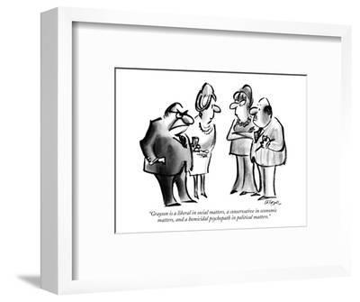 """""""Grayson is a liberal in social matters, a conservative in economic matter?"""" - New Yorker Cartoon-Lee Lorenz-Framed Premium Giclee Print"""
