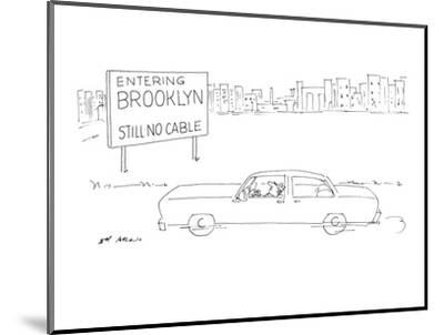 Entering Brooklyn: Still No Cable' - New Yorker Cartoon-Ed Arno-Mounted Premium Giclee Print