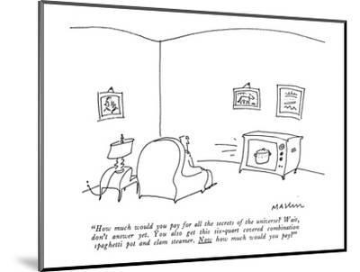 """""""How much would you pay for all the secrets of the universe? Wait, don't a?"""" - New Yorker Cartoon-Michael Maslin-Mounted Premium Giclee Print"""