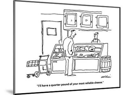 """I'll have a quarter pound of your most reliable cheese."" - Cartoon-Michael Maslin-Mounted Premium Giclee Print"