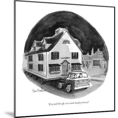 """If we pull this off, we've made burglary history!"" - New Yorker Cartoon-Dana Fradon-Mounted Premium Giclee Print"