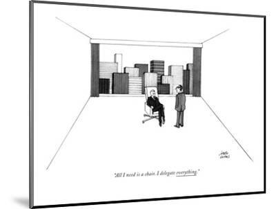 """""""All I need is a chair. I delegate everything."""" - New Yorker Cartoon-Joseph Farris-Mounted Premium Giclee Print"""