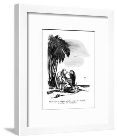 """""""By George, do you know what I'm going to do?  I'm going to teach you how ?"""" - New Yorker Cartoon-Robert Weber-Framed Premium Giclee Print"""