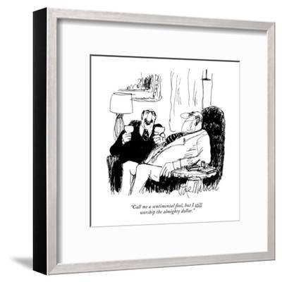 """Call me a sentimental fool, but I still worship the almighty dollar."" - New Yorker Cartoon-Joseph Mirachi-Framed Premium Giclee Print"