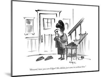 """""""Howard, have you seen Edgar? His Adidas just came in without him."""" - New Yorker Cartoon-Lee Lorenz-Mounted Premium Giclee Print"""