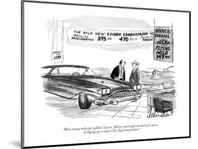 """How many miles per gallon! Listen, Mister, you've got one hell of a nerve?"" - New Yorker Cartoon-Joseph Mirachi-Mounted Premium Giclee Print"