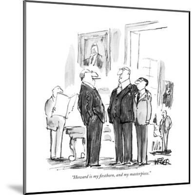 """Howard is my firstborn, and my masterpiece."" - New Yorker Cartoon-Robert Weber-Mounted Premium Giclee Print"