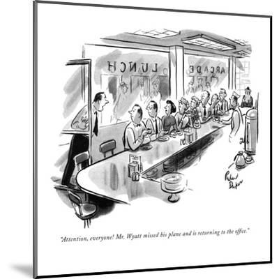 """""""Attention, everyone! Mr. Wyatt missed his plane and is returning to the o?"""" - New Yorker Cartoon-Richard Decker-Mounted Premium Giclee Print"""