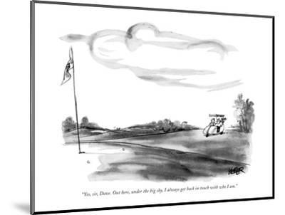 """""""Yes, sir, Dave. Out here, under the big sky, I always get back in touch w?"""" - New Yorker Cartoon-Robert Weber-Mounted Premium Giclee Print"""