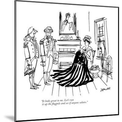 """""""It looks great to me. Let's run it up the flagpole and see if anyone salu?"""" - New Yorker Cartoon-Frank Modell-Mounted Premium Giclee Print"""