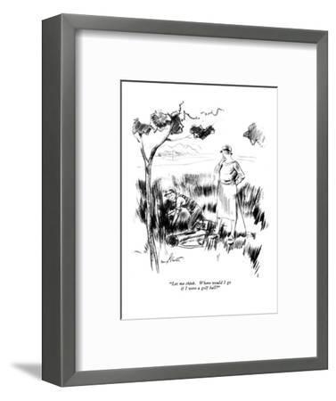 """Let me think. Where would I go if I were a golf ball?"" - New Yorker Cartoon-Kemp Starrett-Framed Premium Giclee Print"