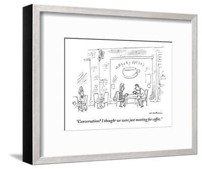 """""""Conversation? I thought we were just meeting for coffee."""" - New Yorker Cartoon-Michael Maslin-Framed Premium Giclee Print"""