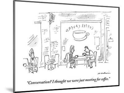 """""""Conversation? I thought we were just meeting for coffee."""" - New Yorker Cartoon-Michael Maslin-Mounted Premium Giclee Print"""
