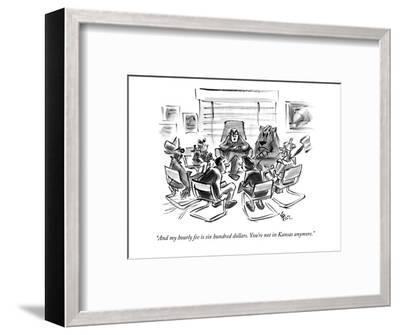 """And my hourly fee is six hundred dollars. You're not in Kansas anymore."" - New Yorker Cartoon-Lee Lorenz-Framed Premium Giclee Print"