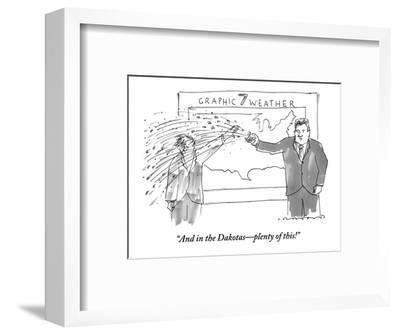 """""""And in the Dakotas?plenty of this!"""" - New Yorker Cartoon-Michael Crawford-Framed Premium Giclee Print"""