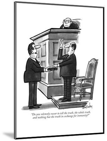 """""""Do you solemnly swear to tell the truth, the whole truth, and nothing but?"""" - New Yorker Cartoon-Dana Fradon-Mounted Premium Giclee Print"""