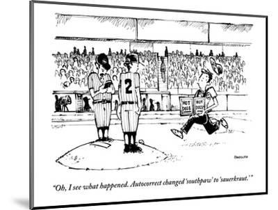 """""""Oh, I see what happened. Autocorrect changed 'southpaw' to 'sauerkraut.'"""" - New Yorker Cartoon-Corey Pandolph-Mounted Premium Giclee Print"""