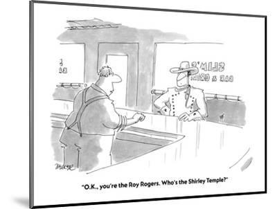 """""""O.K., you're the Roy Rogers. Who's the Shirley Temple?"""" - Cartoon-Jack Ziegler-Mounted Premium Giclee Print"""