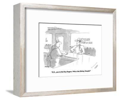 """""""O.K., you're the Roy Rogers. Who's the Shirley Temple?"""" - Cartoon-Jack Ziegler-Framed Premium Giclee Print"""
