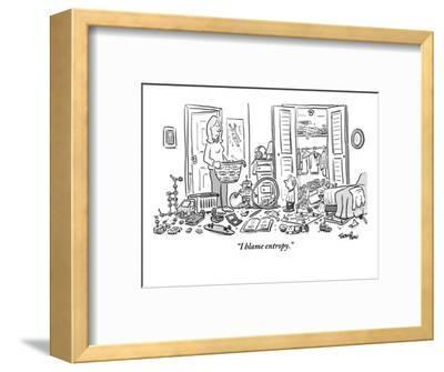 """I blame entropy."" - New Yorker Cartoon-Mark Thompson-Framed Premium Giclee Print"