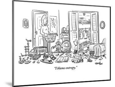 """I blame entropy."" - New Yorker Cartoon-Mark Thompson-Mounted Premium Giclee Print"