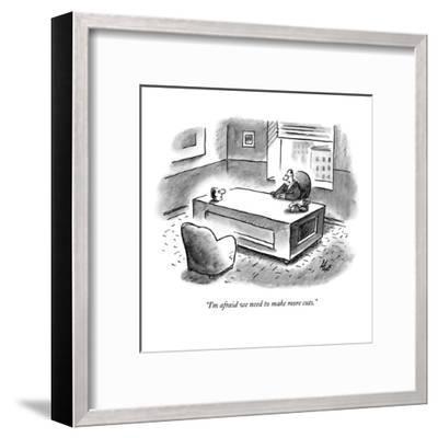 """I'm afraid we need to make more cuts."" - New Yorker Cartoon-Frank Cotham-Framed Premium Giclee Print"