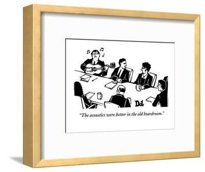 """The acoustics were better in the old boardroom."" - New Yorker Cartoon-Drew Dernavich-Framed Premium Giclee Print"