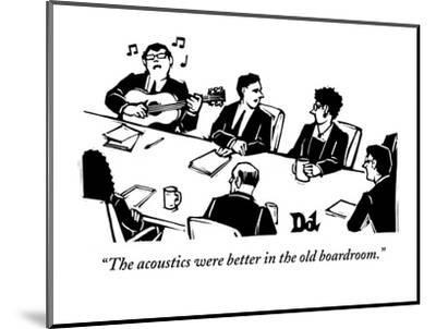 """The acoustics were better in the old boardroom."" - New Yorker Cartoon-Drew Dernavich-Mounted Premium Giclee Print"