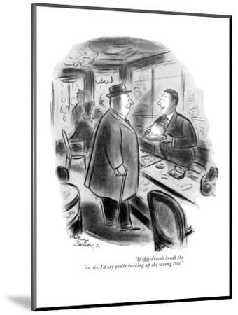 """If this doesn't break the ice, sir, I'd say you're barking up the wrong t?"" - New Yorker Cartoon-Whitney Darrow, Jr.-Mounted Premium Giclee Print"