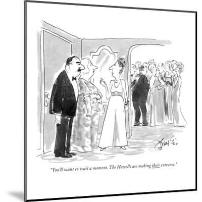 """You'll want to wait a moment. The Howells are making their entrance."" - New Yorker Cartoon-Edward Frascino-Mounted Premium Giclee Print"