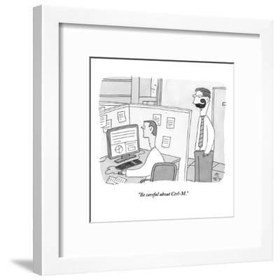"""Be careful about Ctrl-M."" - New Yorker Cartoon-Peter C. Vey-Framed Premium Giclee Print"