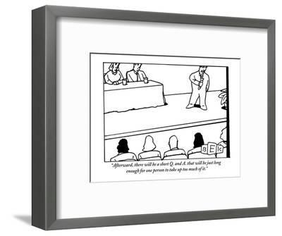 """""""Afterward, there will be a short Q. and A. that will be just long enough ?"""" - New Yorker Cartoon-Bruce Eric Kaplan-Framed Premium Giclee Print"""