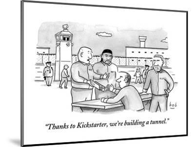 """Thanks to Kickstarter, we're building a tunnel.""  - New Yorker Cartoon-Bob Eckstein-Mounted Premium Giclee Print"