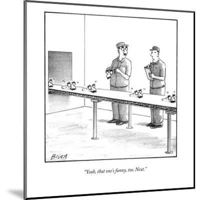 """""""Yeah, that one's funny, too. Next."""" - New Yorker Cartoon-Harry Bliss-Mounted Premium Giclee Print"""