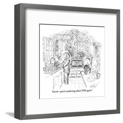 """Carol?you're muttering about NPR again."" - New Yorker Cartoon-Edward Koren-Framed Premium Giclee Print"