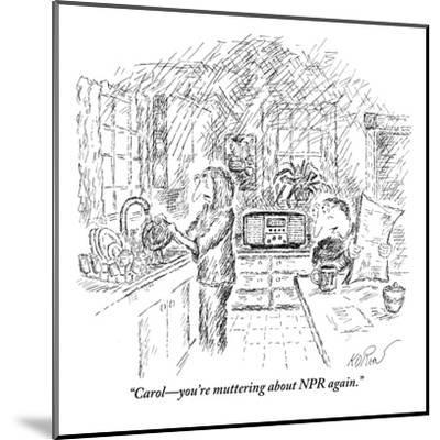 """Carol?you're muttering about NPR again."" - New Yorker Cartoon-Edward Koren-Mounted Premium Giclee Print"