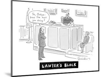 """Lawyers Block"" - Cartoon-Danny Shanahan-Mounted Premium Giclee Print"